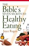 The Bible's Seven Secrets to Healthy Eating, Joyce Rogers, 1581342675