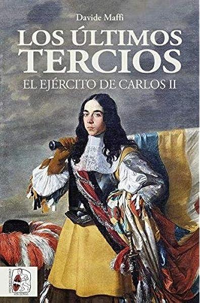 Los últimos tercios. El Ejército de Carlos II Historia de España: Amazon.es: Maffi, Davide: Libros
