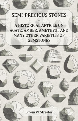 (Semi-Precious Stones - A Historical Article on Agate, Amber, Amethyst and Many Other Varieties of Gemstones)