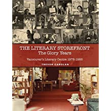 The Literary Storefront: The Glory Years: Vancouver's Literary Centre 1978-1985