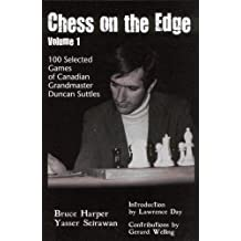 Chess on the Edge - Volume 1: 100 Selected Games of Canadian Grandmaster Duncan Suttles