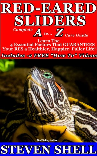 Red-Eared Sliders Complete A to Z Care Guide (Red-Eared Slider Care For a Healthier, Happier, Longer Life! Book 1) (Red Ear Sliders)