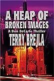 A Heap of Broken Images, Terry Brejla, 0595240178