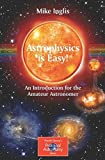 img - for Astrophysics is Easy!: An Introduction for the Amateur Astronomer (The Patrick Moore Practical Astronomy Series) by Michael Inglis (2010-02-06) book / textbook / text book