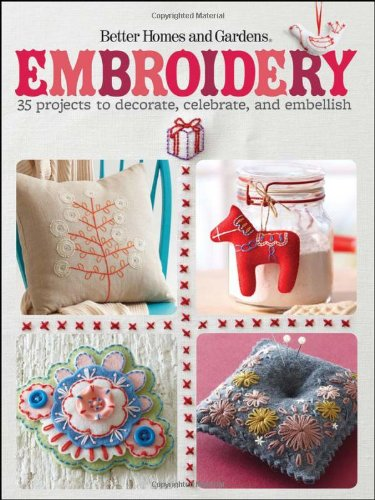 Embroidery: 35 Projects to Decorate, Celebrate, and Embellish (Better Homes and Gardens Crafts)