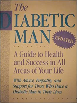 Book The Diabetic Man: A Guide to Health and Success in All Areas of Your Life : With Advice, Empathy, and Support for Those Who Have a Diabetic Man in Their Lives