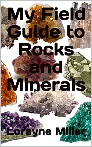 My Field Guide to Rocks and Minerals by [Miller, Lorayne]