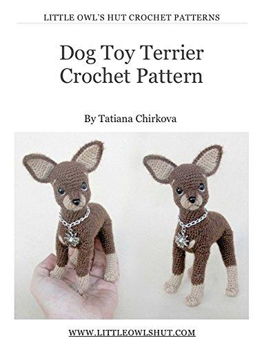 (Dog Toy Terrier crochet pattern Amugurumi (LittleOwlsHut) (Realistic crochet dogs Book 1))