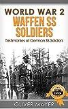 World War 2: Waffen SS Soldiers – Testimonies of German SS Soldiers – 2nd Edition (World War 2, WW2, WWII, German Soldiers)