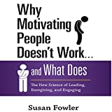 Why Motivating People Doesn't Work.and What Does: The New Science of Leading, Energizing, and Engaging