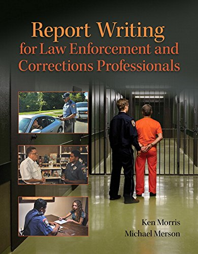Report Writing for Law Enforcement and Corrections Professionals