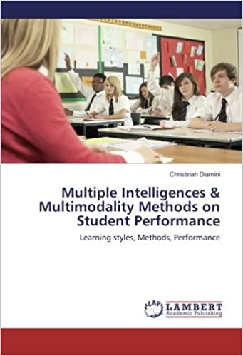 Book Multiple Intelligences and Multimodality Methods on Student Performance: Learning styles, Methods, Performance