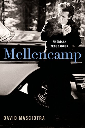 Mellencamp American Troubadour Kindle Edition By David Masciotra