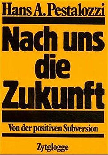 Nach uns die Zukunft. Von der positiven Subversion.