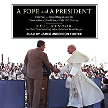 A Pope and a President: John Paul II, Ronald Reagan, and the Extraordinary Untold Story of the 20th Century Audiobook by Paul Kengor Narrated by James Anderson Foster