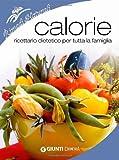 Calorie. Ricettario dietetico per tutta la famiglia