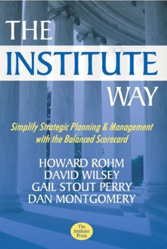 The Institute Way: Simplify Strategic Planning and Management with the Balanced Scorecard pdf