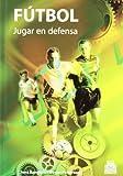 Futbol: Jugar en Defensa (Spanish Edition)