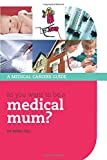 So you want to be a medical mum? (Success in Medicine)