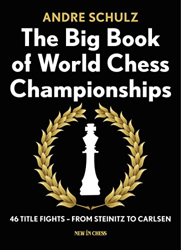 The Big Book of World Chess Championships: 46 Title Fights - from Steinitz to ()