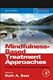 Mindfulness-Based Treatment Approaches : Clinician's Guide to Evidence Base and Applications, , 012416031X