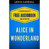Alice in Wonderland: By Lewis Carroll - Illustrated (Free Audiobook + Unabridged + Original + E-Reader Friendly)