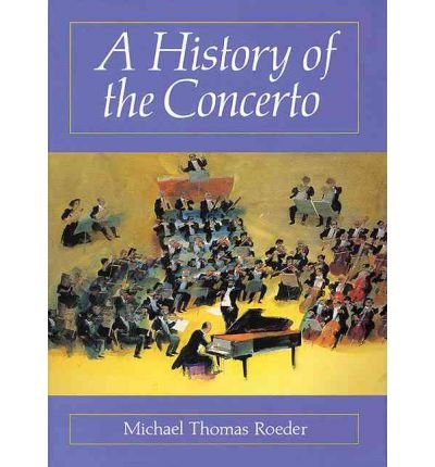 A History of the Concerto(Hardback) - 2003 Edition, Michael Thomas Roeder