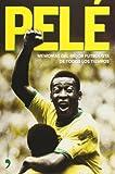 Pele. Memorias del mejor futbolista de todos los tiempos (Biografias y Memorias) (Spanish Edition)