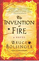 The Invention of Fire: A Novel
