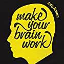 Make Your Brain Work Audiobook by Amy Brann Narrated by Merilyn Harris