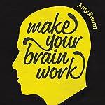 Make Your Brain Work | Amy Brann