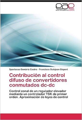Contribución al control difuso de convertidores conmutados dc-dc: Control zonal de un regulador elevador mediante un controlador TSK de primer orden. Aproximación de leyes de control