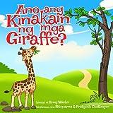 img - for Ano ang Kinakain ng mga Giraffe? (Tagalog Edition) book / textbook / text book
