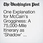 One Explanation for McCain's Grogginess: A 75,000-Mile Itinerary as 'Shadow' Diplomat | Paul Kane