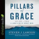 Pillars of Grace: AD 100 - 1564 Audiobook by Steven J. Lawson Narrated by David Cochran Heath