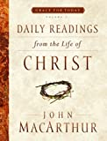 Daily Readings from the Life of Christ, John MacArthur, 0802456006