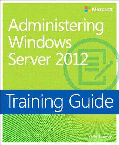 Training Guide Administering Windows Server 2012 (MCSA): MCSA 70-411 (Microsoft Press Training Guide) Reader