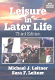 Leisure in Later Life, Michael J. Leitner and Sara F. Leitner, 0789015358