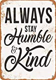 Wall-Color 9 x 12 Metal Sign - Always Stay Humble and Kind - Vintage Look