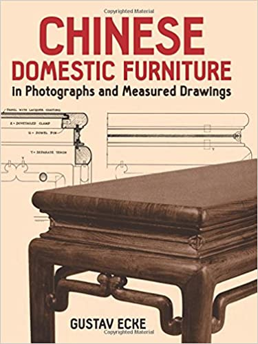 Chinese Domestic Furniture In Photographs And Measured Drawings (Dover  Books On Furniture): Gustav Ecke: 0800759251711: Amazon.com: Books