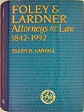 Foley and Lardner : Attorneys at Law, 1842-1992, Langill, Ellen D., 0870202677