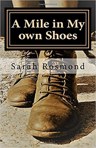 04ec104428dd Amazon.com  A Mile in My own Shoes  Based on a true story (Sarah Rosmond  Story) (Volume 2) (9781546404873)  Sarah Rosmond  Books