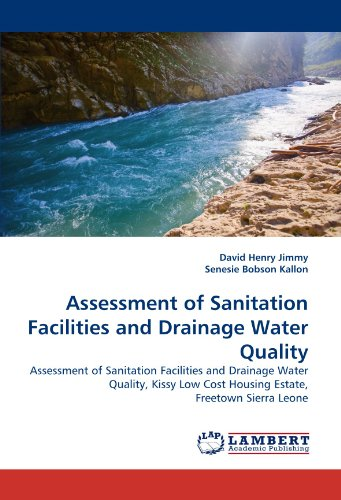 Assessment of Sanitation Facilities and Drainage Water Quality: Assessment of Sanitation Facilities and Drainage Water Quality, Kissy Low Cost Housing Estate, Freetown Sierra Leone