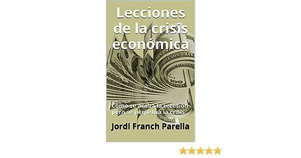Lecciones de la crisis económica: Cómo se acaba la recesión pero se perpetúa la crisis eBook: Parella, Jordi Franch: Amazon.es: Tienda Kindle