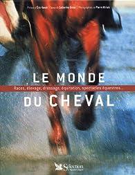 Le Monde du cheval : Races, élevage, dressage, équitation, spectacles équestres... par Pierre Miriski