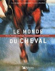 Le Monde du cheval : Races, élevage, dressage, équitation, spectacles équestres...