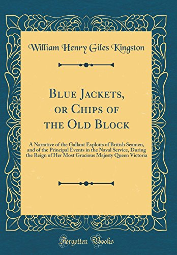- Blue Jackets, or Chips of the Old Block: A Narrative of the Gallant Exploits of British Seamen, and of the Principal Events in the Naval Service, ... Majesty Queen Victoria (Classic Reprint)