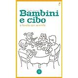 Bambini e Cibo: A tavola con serenità (Italian Edition)