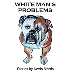 White Man's Problems: Stories