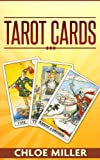 Tarot Cards: Go Beyond The Real World And Get Ready To Enter The Mystical World Of Tarot (Tarot Card Meaning, Tarot Reading, Tarot, Tarot, Tarot Cards Meaning)